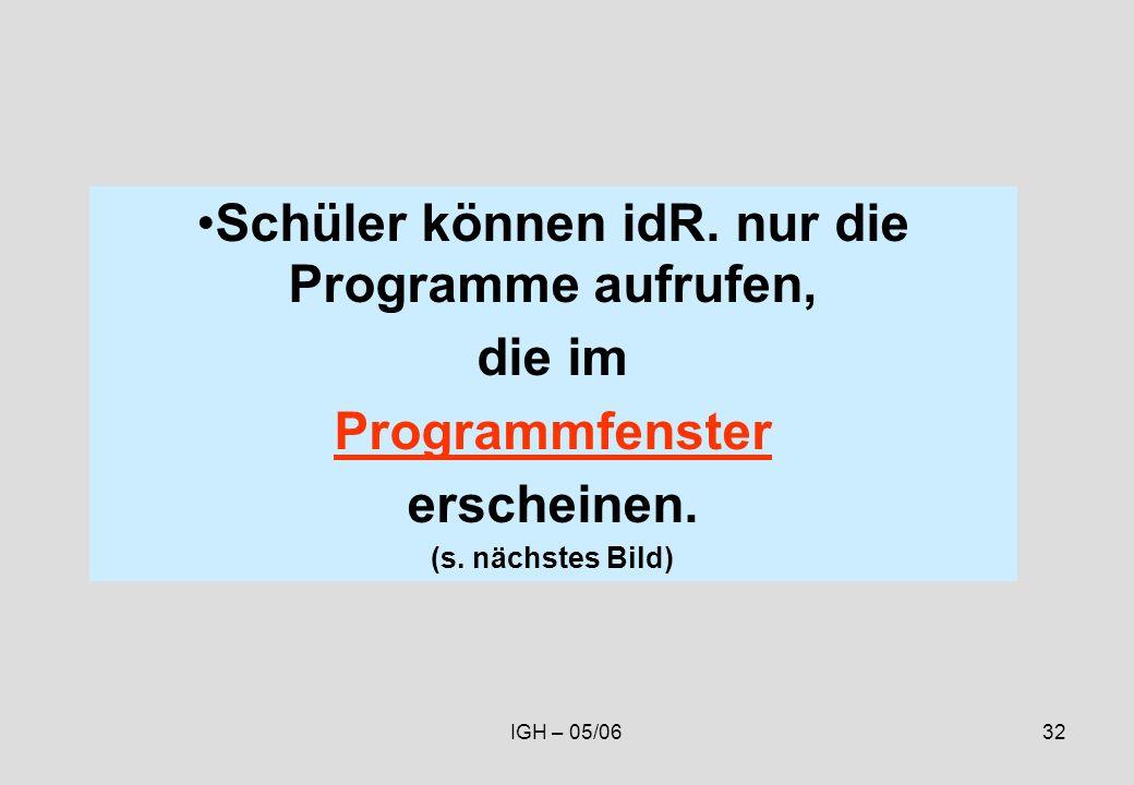 IGH – 05/0632 Schüler können idR. nur die Programme aufrufen, die im Programmfenster erscheinen.