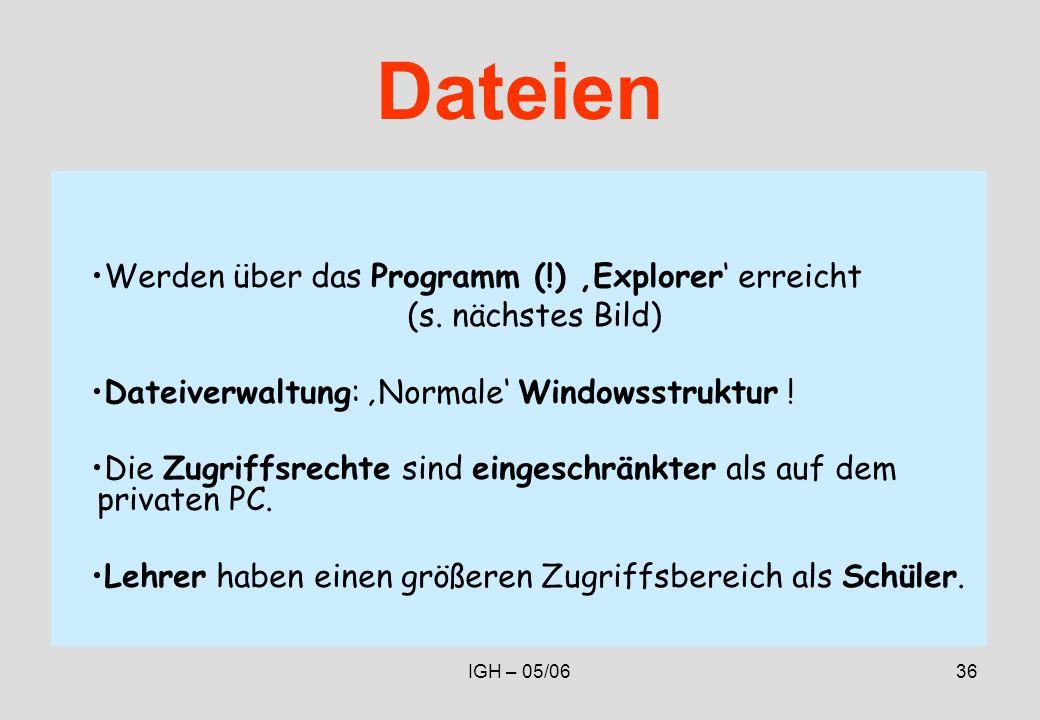 IGH – 05/0636 Dateien Werden über das Programm (!) Explorer erreicht (s.