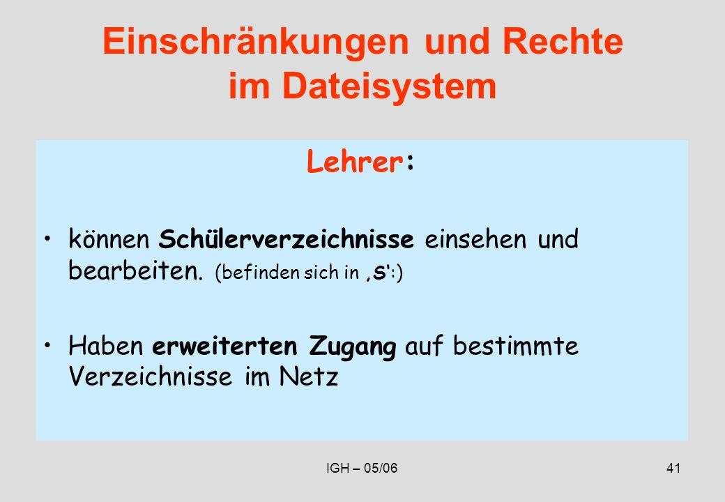 IGH – 05/0641 Einschränkungen und Rechte im Dateisystem Lehrer: können Schülerverzeichnisse einsehen und bearbeiten.
