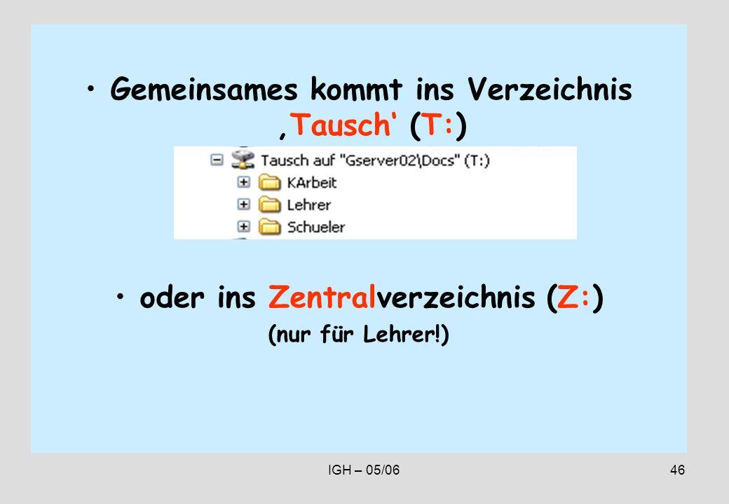 IGH – 05/0646 Gemeinsames kommt ins VerzeichnisTausch (T:) oder ins Zentralverzeichnis (Z:) (nur für Lehrer!)