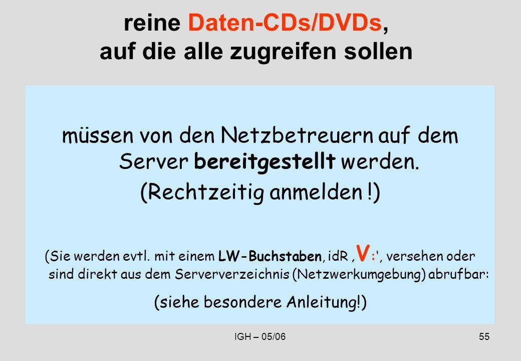 IGH – 05/0655 reine Daten-CDs/DVDs, auf die alle zugreifen sollen müssen von den Netzbetreuern auf dem Server bereitgestellt werden.
