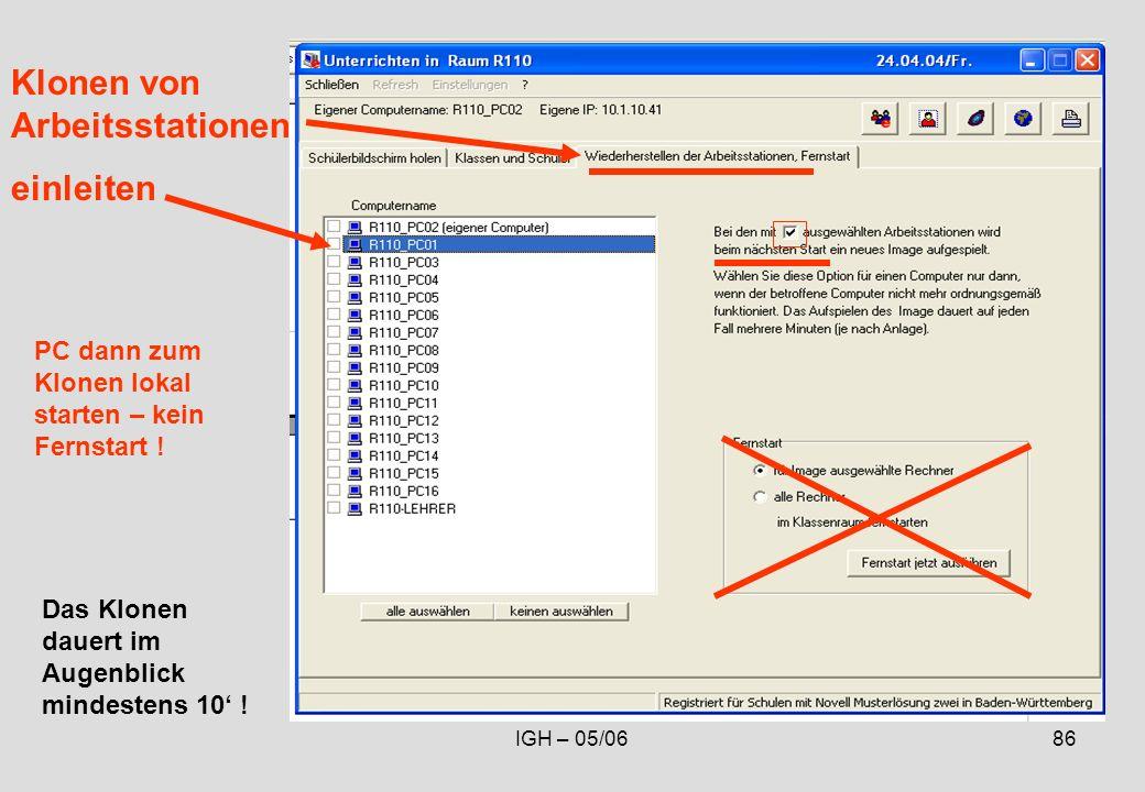 IGH – 05/0686 Klonen von Arbeitsstationen einleiten PC dann zum Klonen lokal starten – kein Fernstart .
