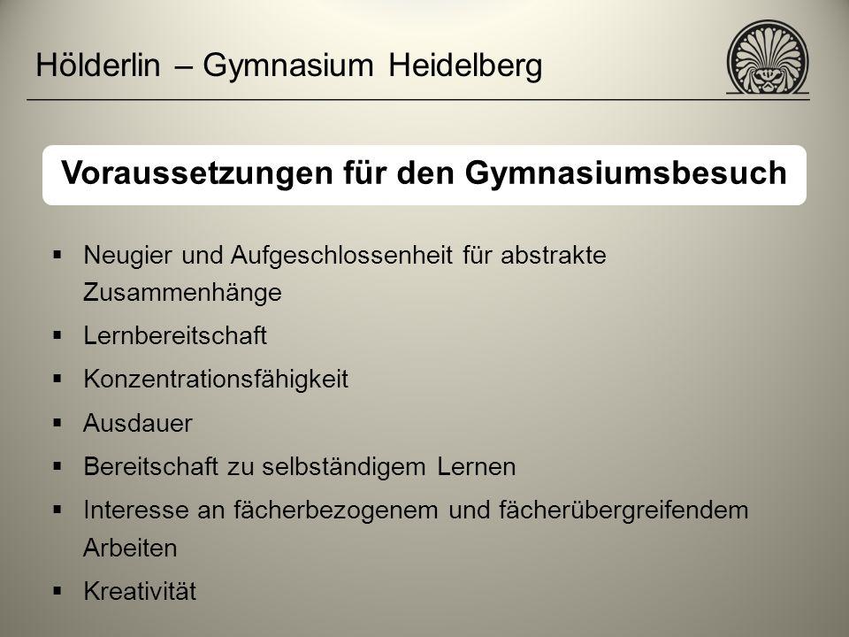 Hölderlin – Gymnasium Heidelberg Neugier und Aufgeschlossenheit für abstrakte Zusammenhänge Lernbereitschaft Konzentrationsfähigkeit Ausdauer Bereitsc
