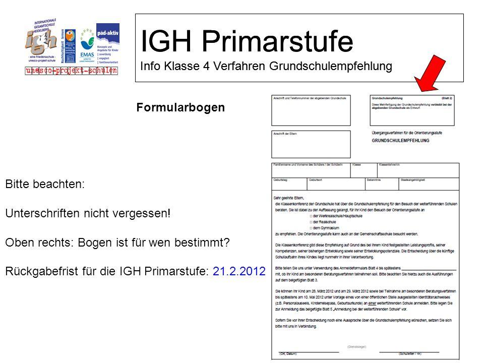 Formularbogen IGH Primarstufe Info Klasse 4 Verfahren Grundschulempfehlung Bitte beachten: Unterschriften nicht vergessen! Oben rechts: Bogen ist für