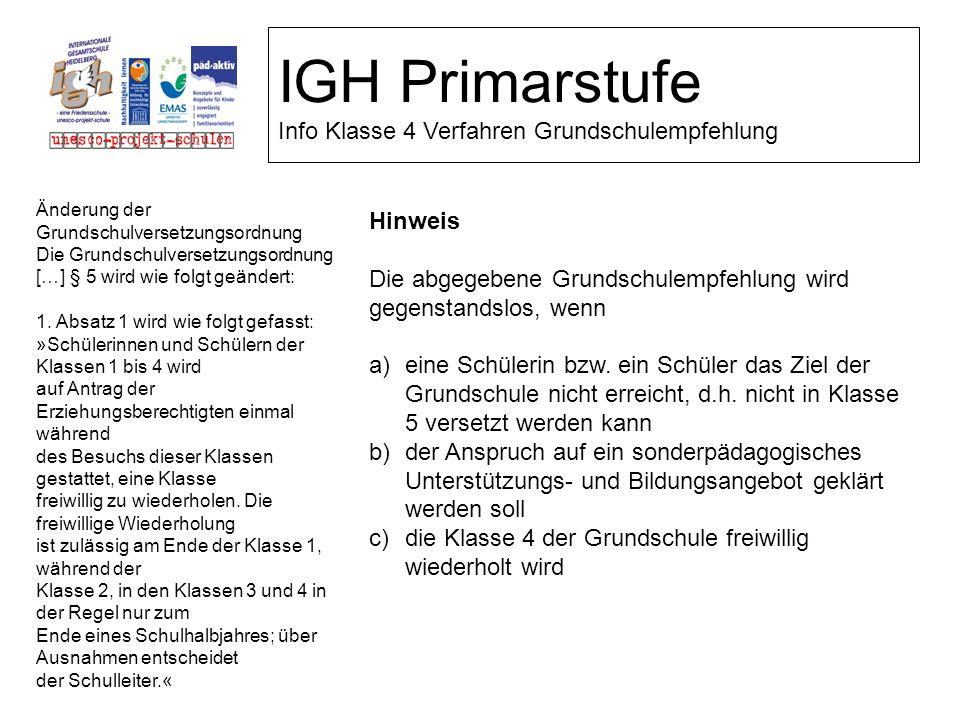 IGH Primarstufe Info Klasse 4 Verfahren Grundschulempfehlung Hinweis Die abgegebene Grundschulempfehlung wird gegenstandslos, wenn a)eine Schülerin bz