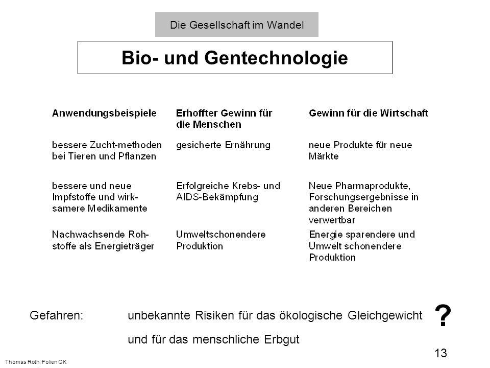 Die Gesellschaft im Wandel Bio- und Gentechnologie Gefahren:unbekannte Risiken für das ökologische Gleichgewicht und für das menschliche Erbgut ? 13 T