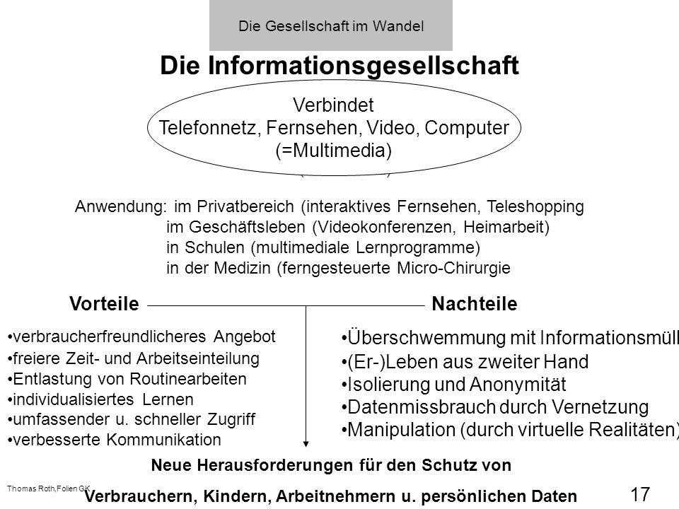 Die Informationsgesellschaft Die Gesellschaft im Wandel verbindet Telefonnetz, Fernsehen, Video, Computer (=Multimedia) Verbindet Telefonnetz, Fernseh