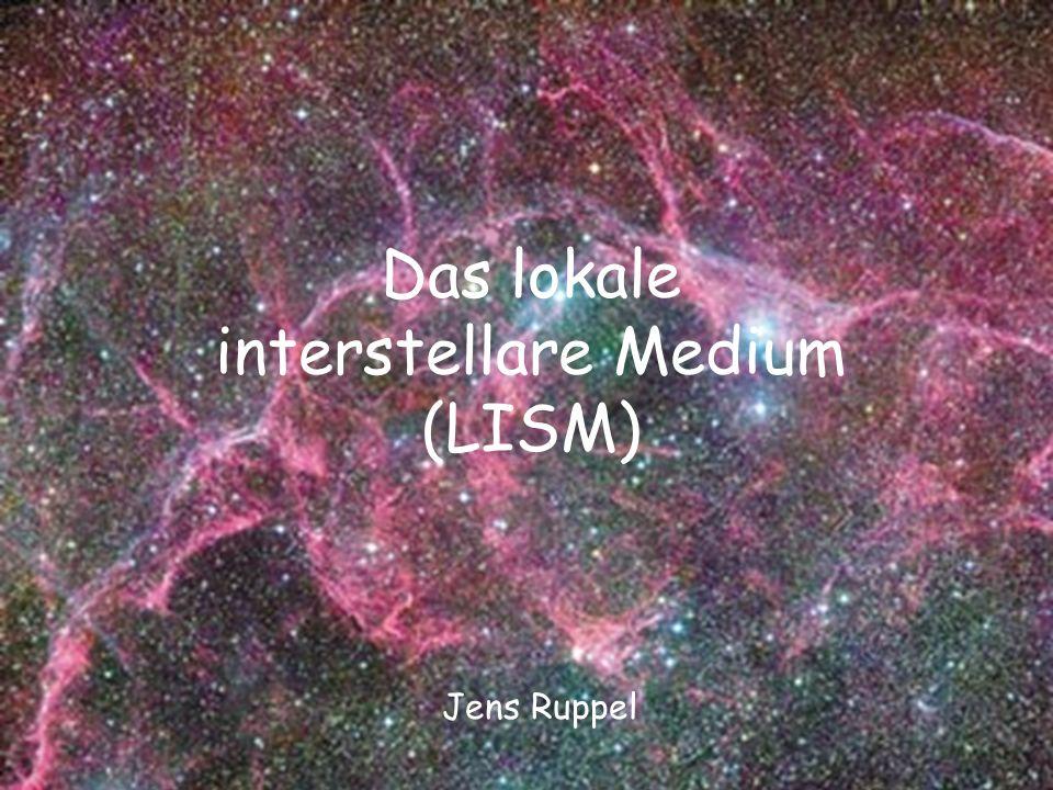 Das lokale interstellare Medium (LISM) Jens Ruppel
