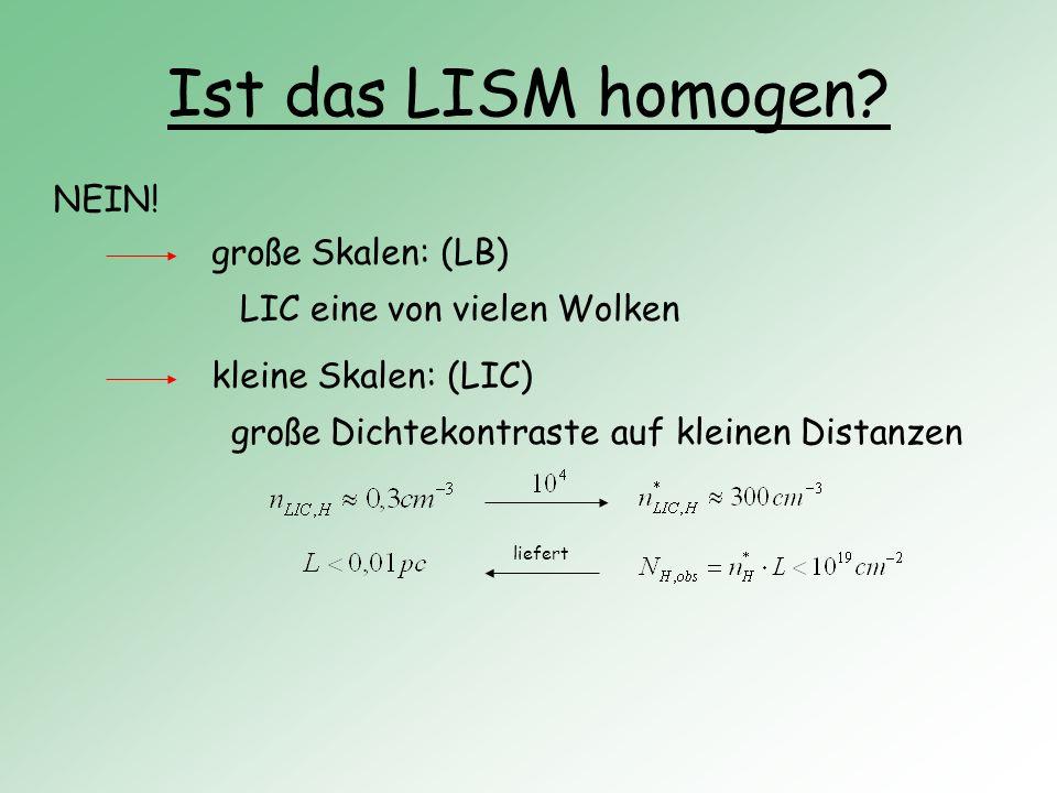 Ist das LISM homogen? NEIN! große Skalen: (LB) LIC eine von vielen Wolken kleine Skalen: (LIC) große Dichtekontraste auf kleinen Distanzen liefert