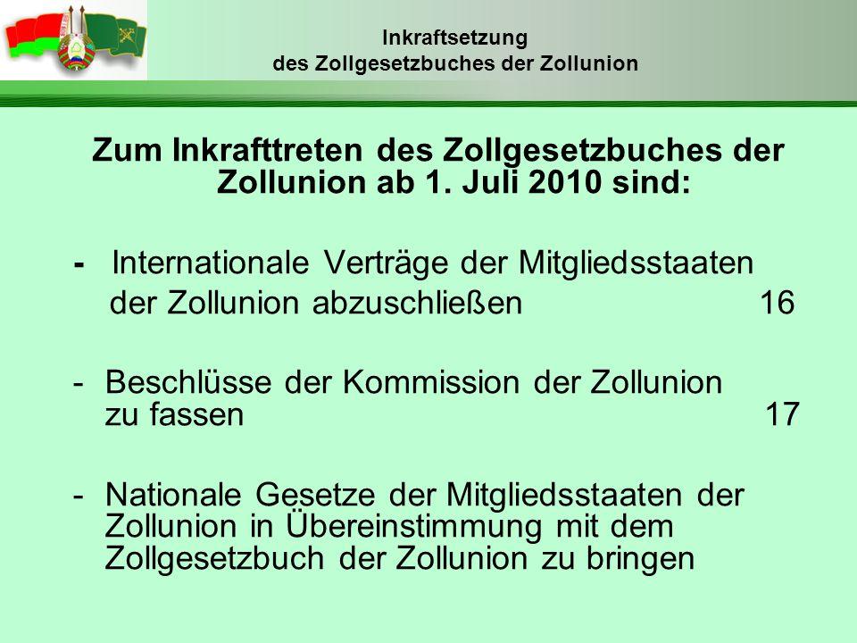 Zum Inkrafttreten des Zollgesetzbuches der Zollunion ab 1. Juli 2010 sind: - Internationale Verträge der Mitgliedsstaaten der Zollunion abzuschließen