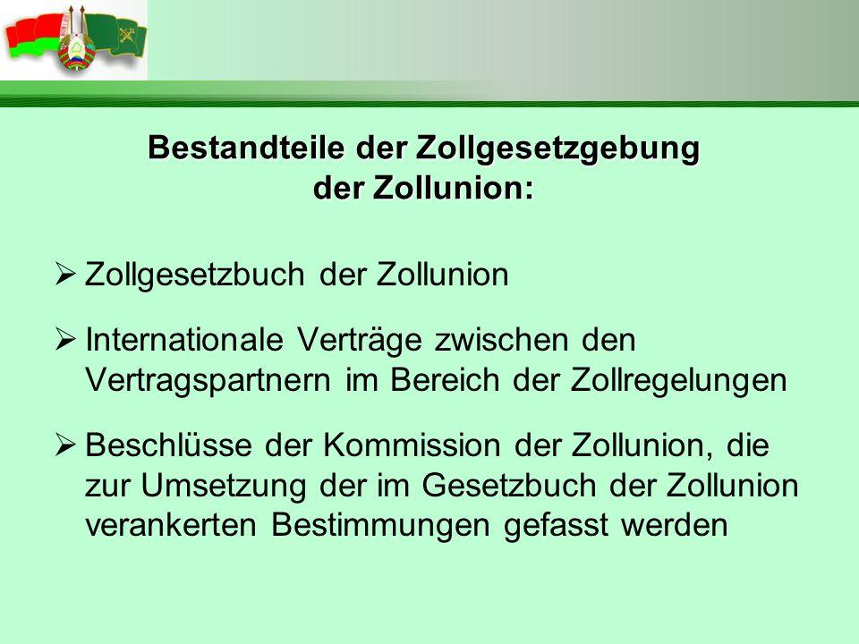 Bestandteile der Zollgesetzgebung der Zollunion: Zollgesetzbuch der Zollunion Internationale Verträge zwischen den Vertragspartnern im Bereich der Zol