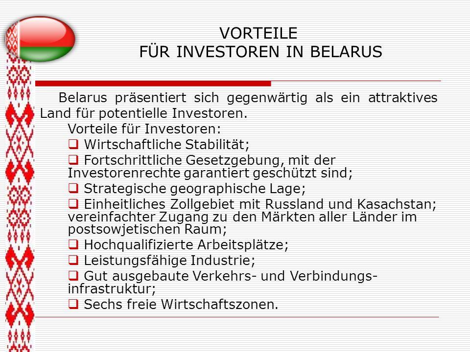 VORTEILE FÜR INVESTOREN IN BELARUS Belarus präsentiert sich gegenwärtig als ein attraktives Land für potentielle Investoren. Vorteile für Investoren: