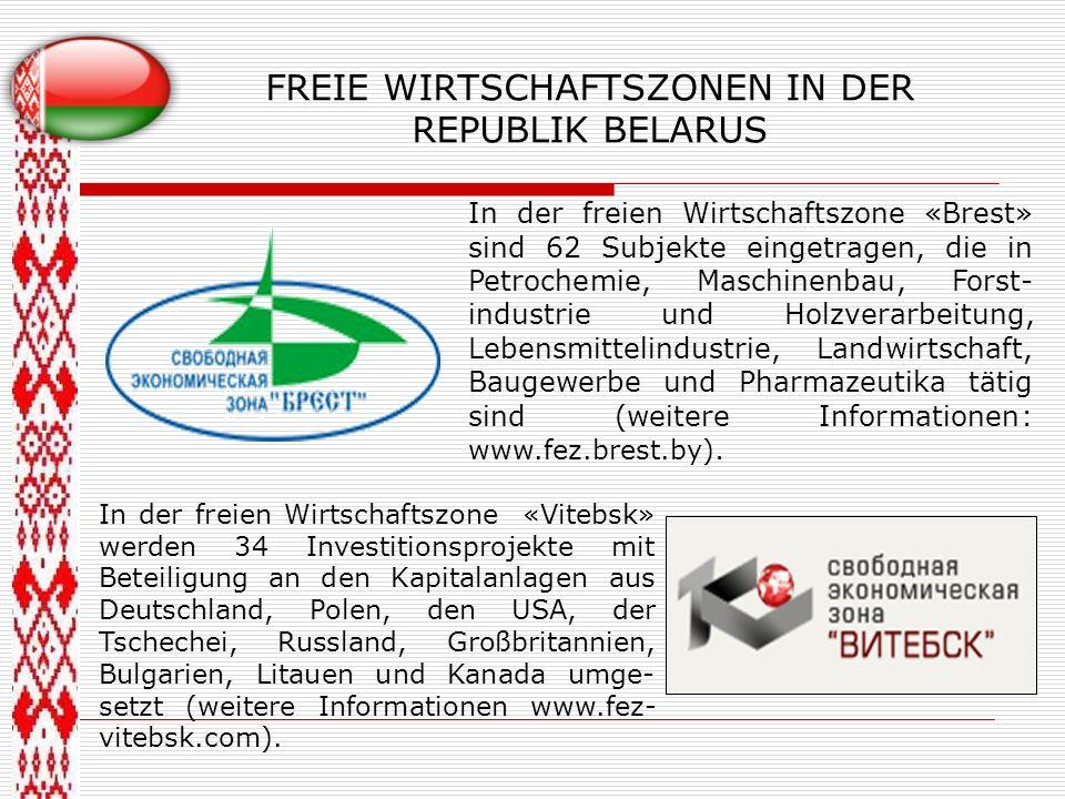 FREIE WIRTSCHAFTSZONEN IN DER REPUBLIK BELARUS In der freien Wirtschaftszone «Brest» sind 62 Subjekte eingetragen, die in Petrochemie, Maschinenbau, F