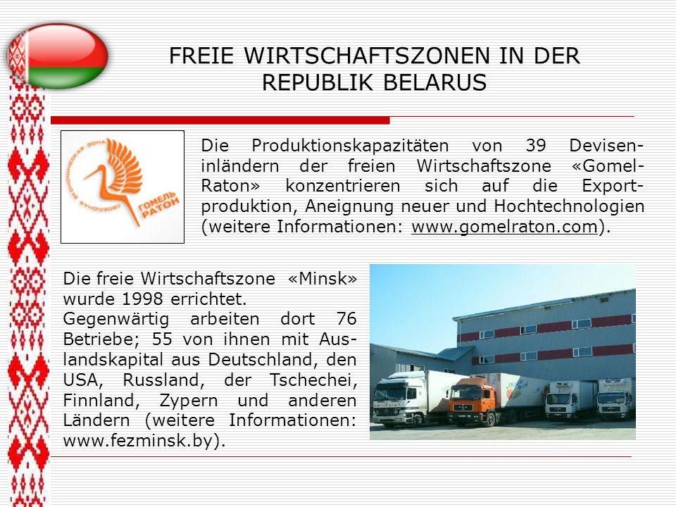 FREIE WIRTSCHAFTSZONEN IN DER REPUBLIK BELARUS Die Produktionskapazitäten von 39 Devisen- inländern der freien Wirtschaftszone «Gomel- Raton» konzentr