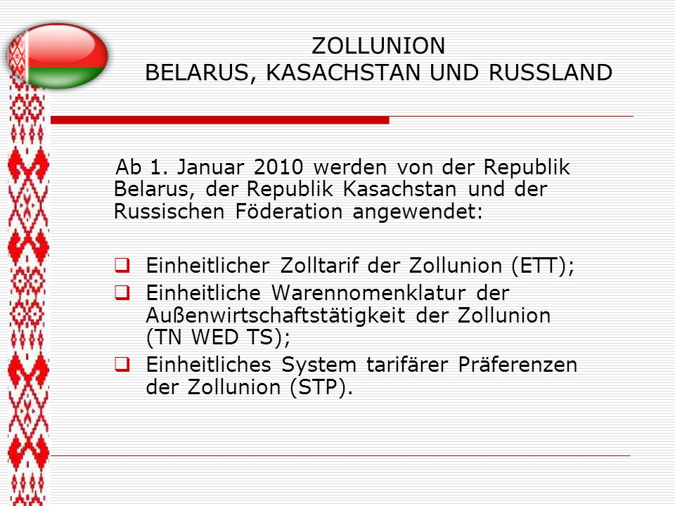 ZOLLUNION BELARUS, KASACHSTAN UND RUSSLAND Ab 1. Januar 2010 werden von der Republik Belarus, der Republik Kasachstan und der Russischen Föderation an