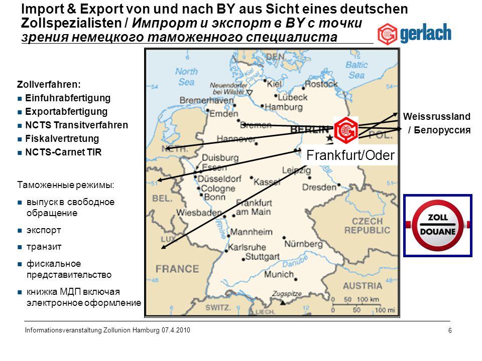 6 Informationsveranstaltung Zollunion Hamburg 07.4.2010 Import & Export von und nach BY aus Sicht eines deutschen Zollspezialisten / Импрорт и экспорт