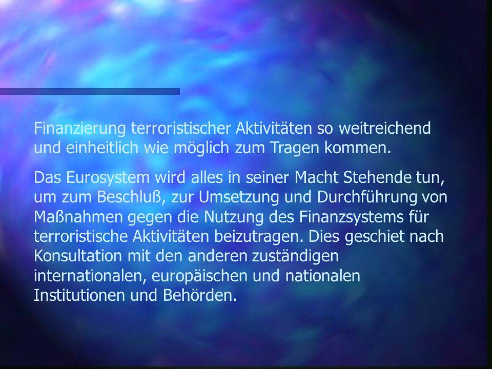 Öffentliche Erklärung der EZB bei der Finanzierung terroristischer Aktivitäten Der EZB-Rat unterstützt die Maßnahmen voll und ganz, die nach den schrecklichen Anschlägen in den Vereinigten Staaten ergriffen wurden, um verstärkt gegen die Nutzung des Finanzsystems bei der Finanzierung terroristischer Aktivitäten anzugehen.
