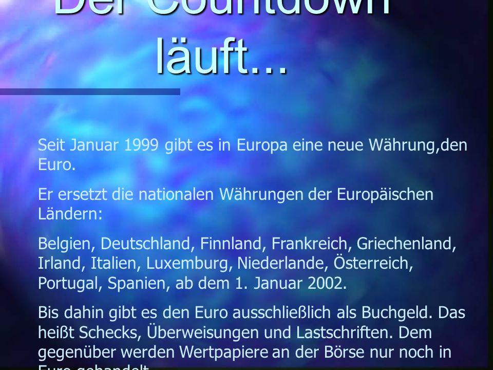 Der Countdown läuft...Seit Januar 1999 gibt es in Europa eine neue Währung,den Euro.