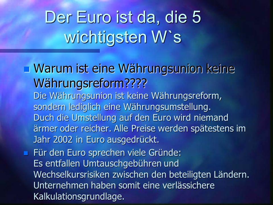 Der Euro ist da, die 5 wichtigsten W`s n Warum ist eine Währungsunion keine Währungsreform???.