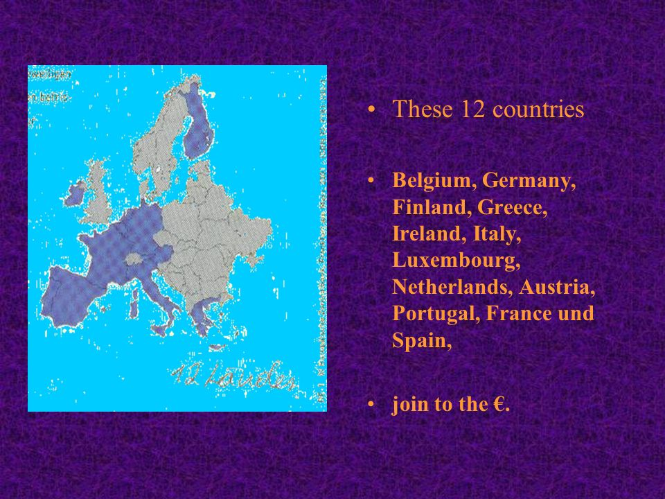 These 12 countries Belgium, Germany, Finland, Greece, Ireland, Italy, Luxembourg, Netherlands, Austria, Portugal, France und Spain, join to the.