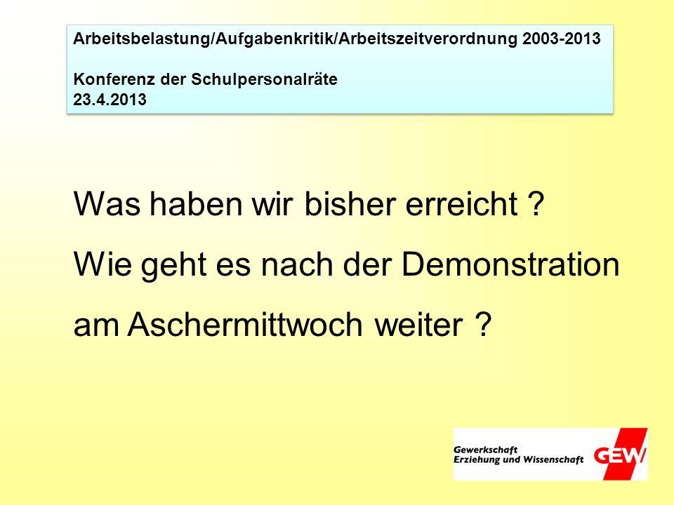 Arbeitsbelastung/Aufgabenkritik/Arbeitszeitverordnung 2003-2013 Konferenz der Schulpersonalräte 23.4.2013 Arbeitsbelastung/Aufgabenkritik/Arbeitszeitv