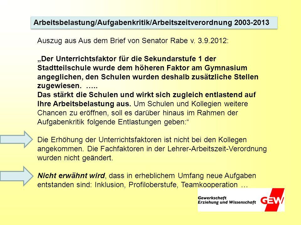 Arbeitsbelastung/Aufgabenkritik/Arbeitszeitverordnung 2003-2013 Auszug aus Aus dem Brief von Senator Rabe v. 3.9.2012: Der Unterrichtsfaktor für die S