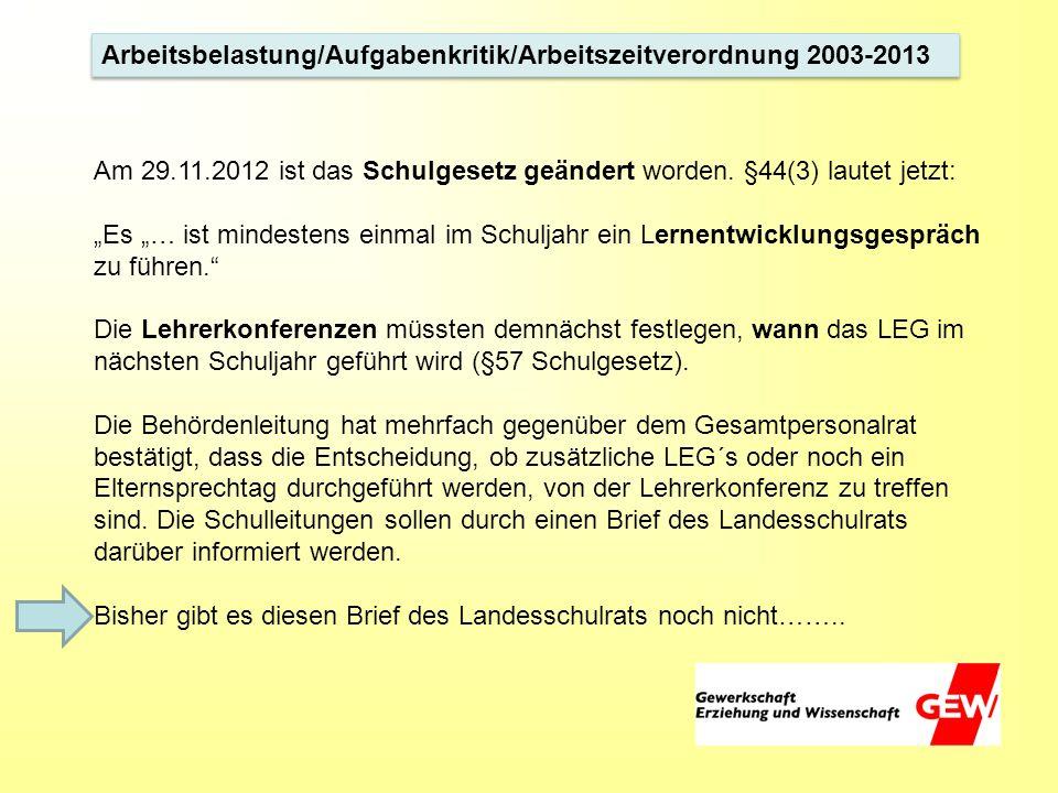 Arbeitsbelastung/Aufgabenkritik/Arbeitszeitverordnung 2003-2013 Am 29.11.2012 ist das Schulgesetz geändert worden. §44(3) lautet jetzt: Es … ist minde