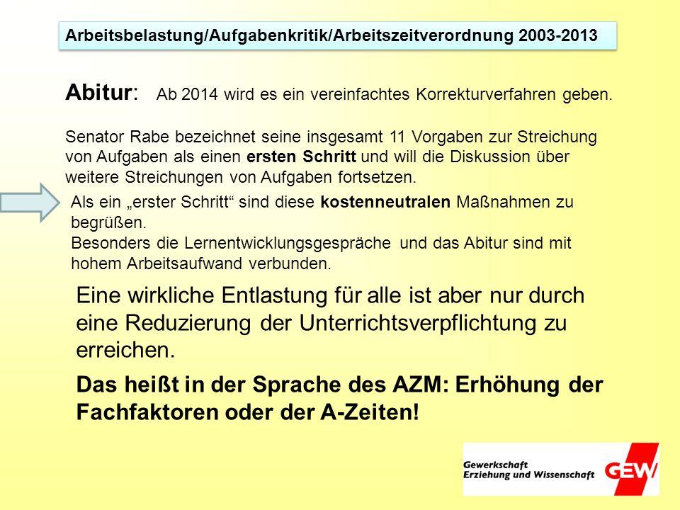 Arbeitsbelastung/Aufgabenkritik/Arbeitszeitverordnung 2003-2013 Abitur: Ab 2014 wird es ein vereinfachtes Korrekturverfahren geben. Senator Rabe bezei