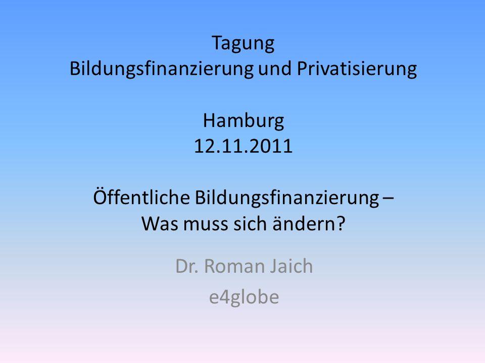 Tagung Bildungsfinanzierung und Privatisierung Hamburg 12.11.2011 Öffentliche Bildungsfinanzierung – Was muss sich ändern? Dr. Roman Jaich e4globe