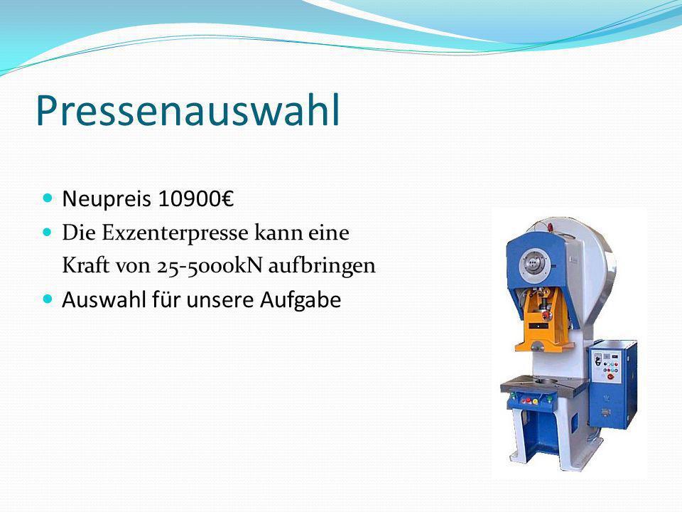 Pressenauswahl Neupreis 10900 Die Exzenterpresse kann eine Kraft von 25-5000kN aufbringen Auswahl für unsere Aufgabe