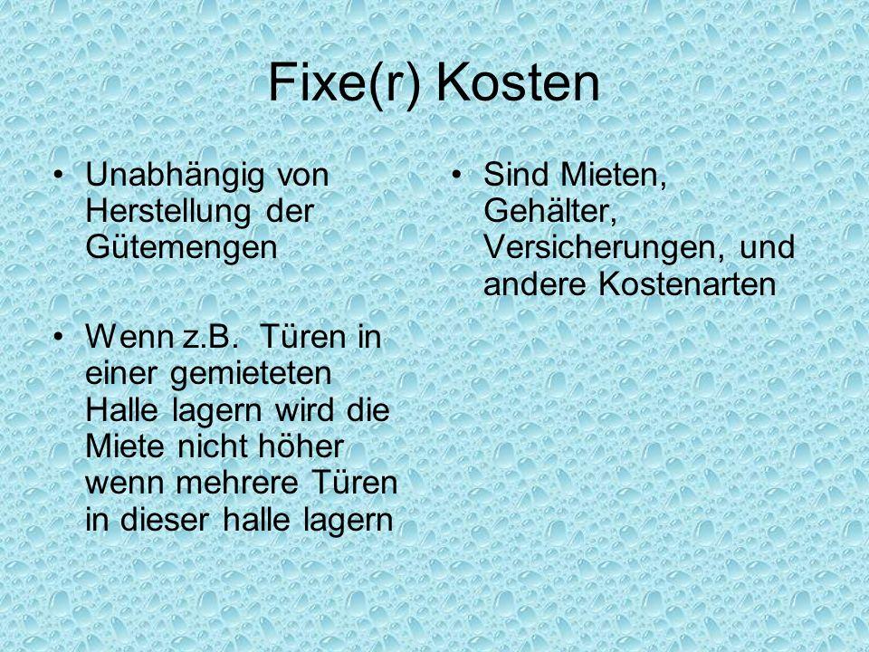 Fixe(r) Kosten Unabhängig von Herstellung der Gütemengen Wenn z.B. Türen in einer gemieteten Halle lagern wird die Miete nicht höher wenn mehrere Türe