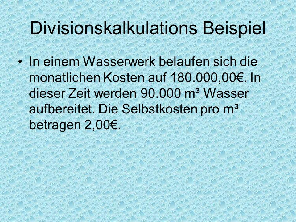 Divisionskalkulations Beispiel In einem Wasserwerk belaufen sich die monatlichen Kosten auf 180.000,00. In dieser Zeit werden 90.000 m³ Wasser aufbere