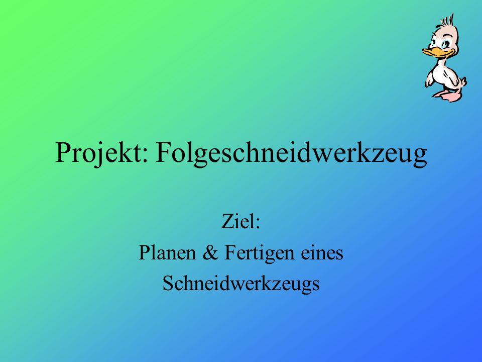 Projekt: Folgeschneidwerkzeug Ziel: Planen & Fertigen eines Schneidwerkzeugs