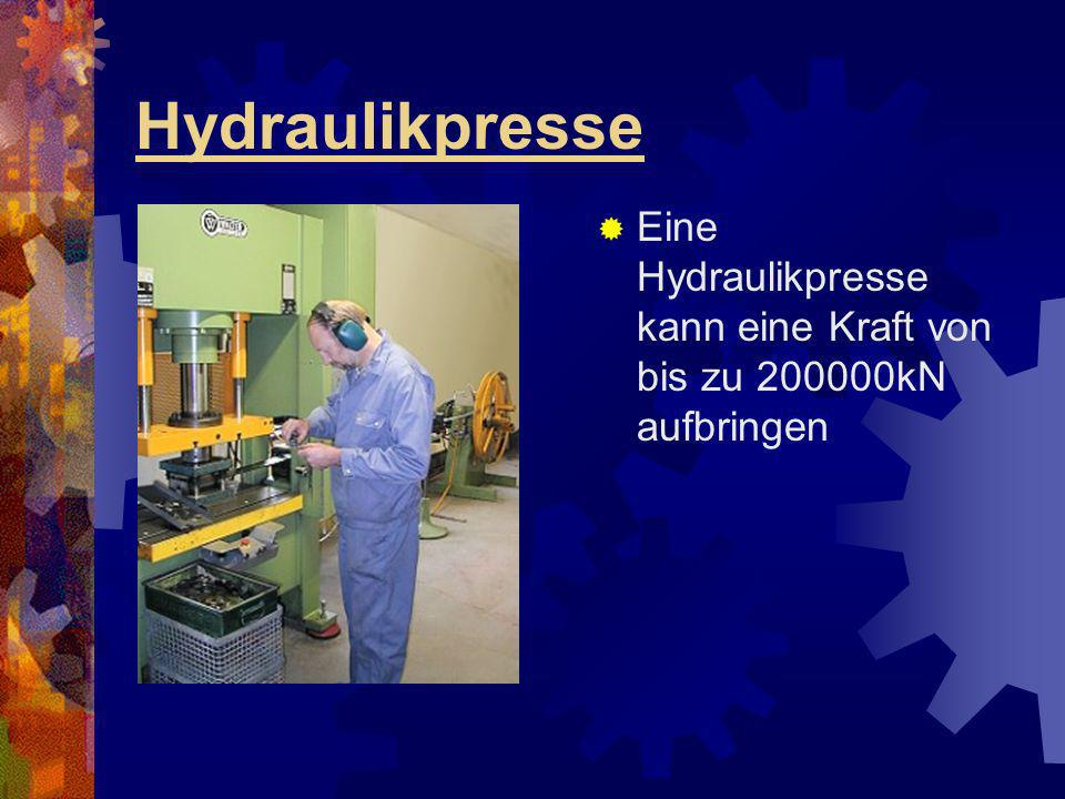 Hydraulikpresse Eine Hydraulikpresse kann eine Kraft von bis zu 200000kN aufbringen