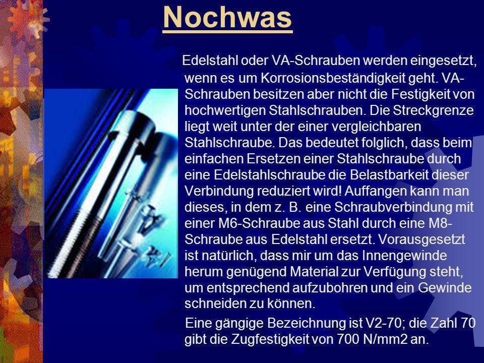 Nochwas Edelstahl oder VA-Schrauben werden eingesetzt, wenn es um Korrosionsbeständigkeit geht. VA- Schrauben besitzen aber nicht die Festigkeit von h