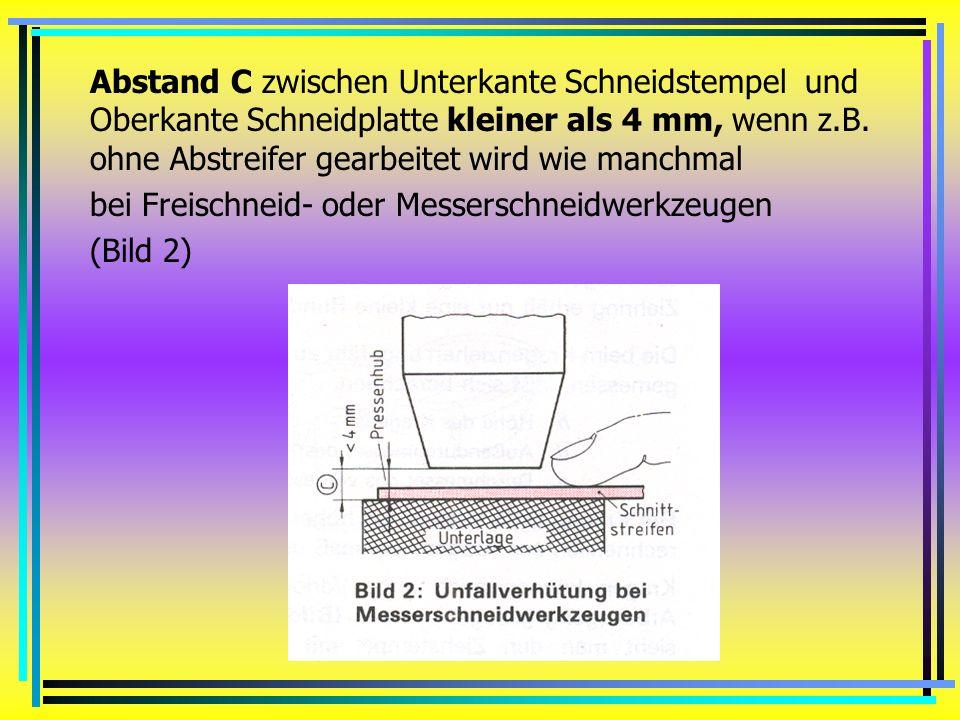Abstand B zwischen Unterkante Führungsplatte und Oberkante Schneidplatte kleiner als 8 mm wenn die Schnittstelle von der nächsten Öffnung mindestens 1