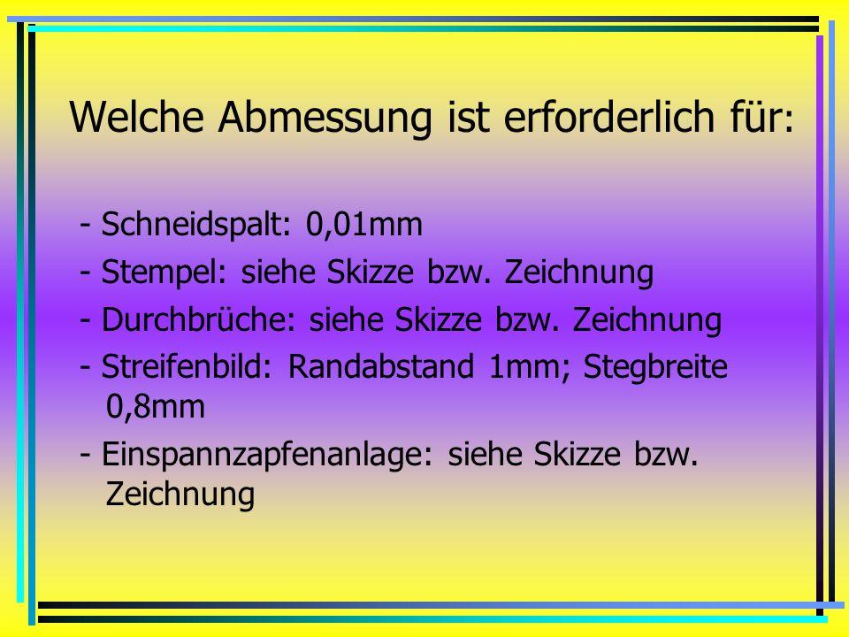 Welche Abmessung ist erforderlich für : - Schneidspalt: 0,01mm - Stempel: siehe Skizze bzw.