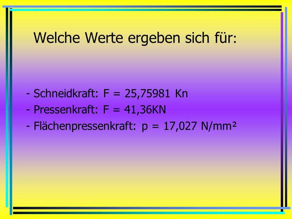 Welche Werkstoffe sind für die einzelnen Bauteile verwendbar ? - Grundplatte – C45W - Schneidplatte/Stempel – X 210 CrW 12 - Zwischenlage – C45W - Füh