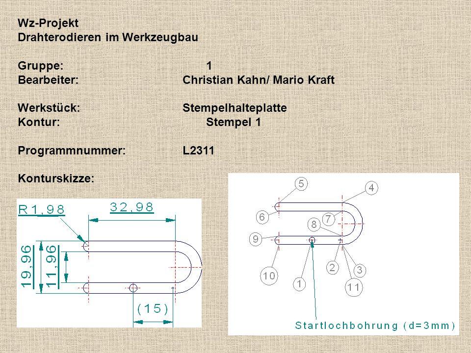 Wz-Projekt Drahterodieren im Werkzeugbau Gruppe:1 Bearbeiter:Christian Kahn/ Mario Kraft Werkstück:Stempelhalteplatte Kontur:Stempel 1 Programmnummer: