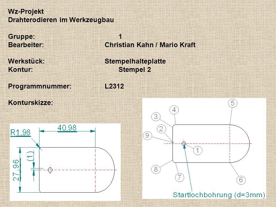 Wz-Projekt Drahterodieren im Werkzeugbau Gruppe:1 Bearbeiter:Christian Kahn / Mario Kraft Werkstück:Stempelhalteplatte Kontur:Stempel 2 Programmnummer