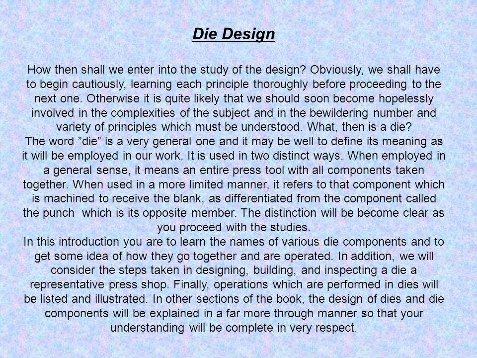 Die Design How then shall we enter into the study of the design? Obviously, we shall have to begin cautiously, learning each principle thoroughly befo