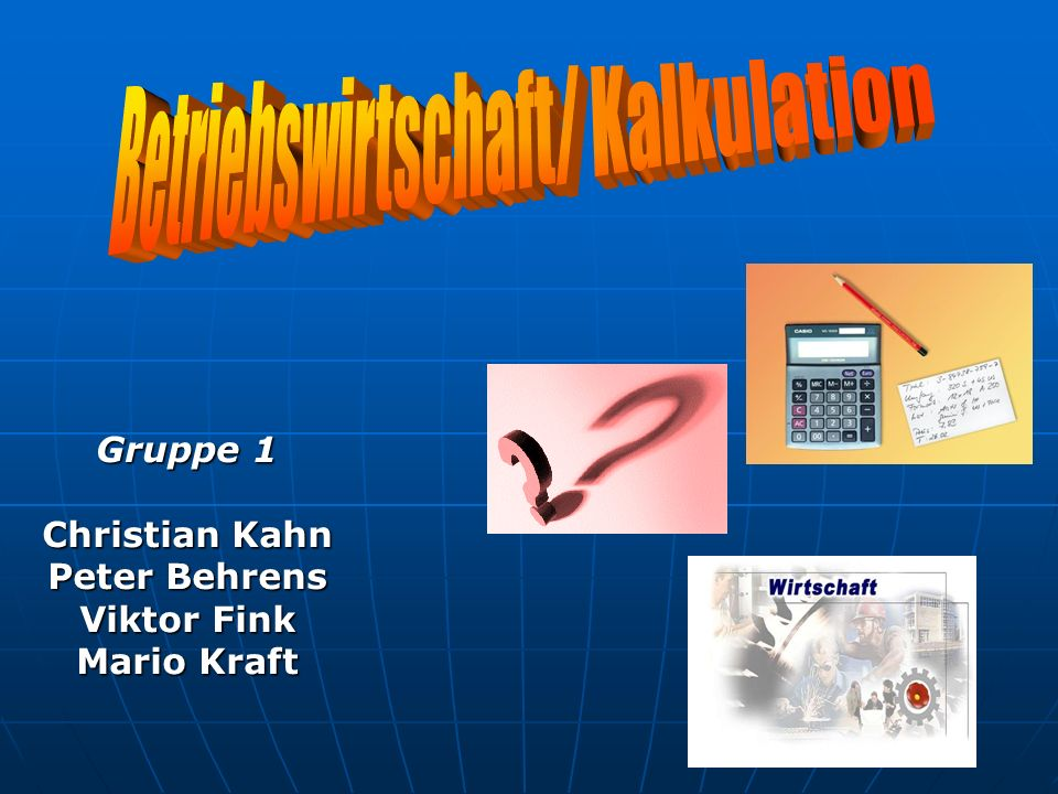 Gruppe 1 Christian Kahn Peter Behrens Viktor Fink Mario Kraft
