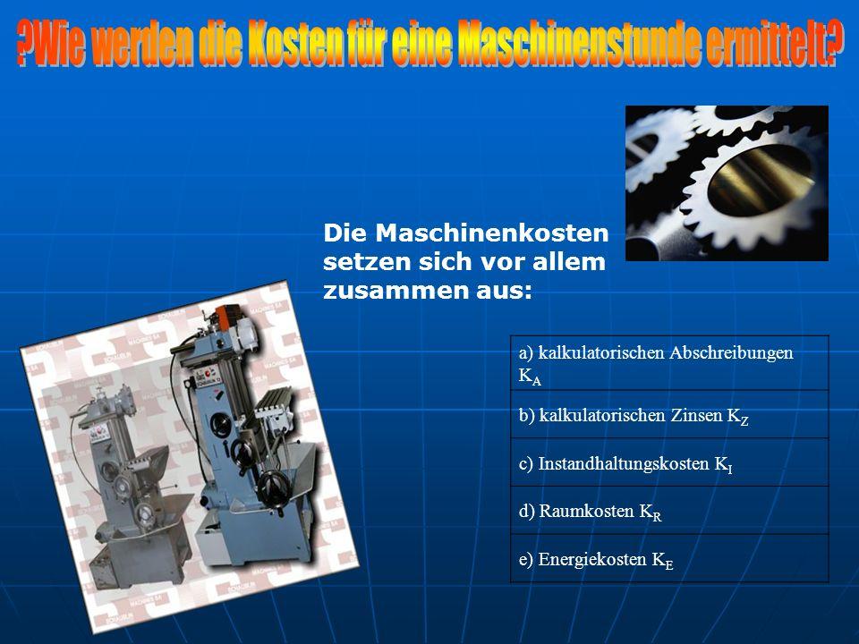 Die Maschinenkosten setzen sich vor allem zusammen aus: a) kalkulatorischen Abschreibungen K A b) kalkulatorischen Zinsen K Z c) Instandhaltungskosten