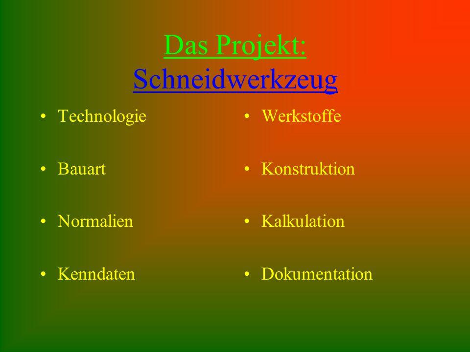 Das Projekt: Schneidwerkzeug Technologie Bauart Normalien Kenndaten Werkstoffe Konstruktion Kalkulation Dokumentation