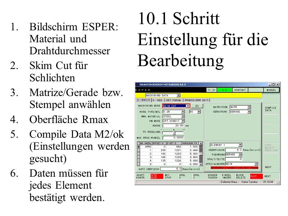 10.1 Schritt Einstellung für die Bearbeitung 1.Bildschirm ESPER: Material und Drahtdurchmesser 2.Skim Cut für Schlichten 3.Matrize/Gerade bzw. Stempel