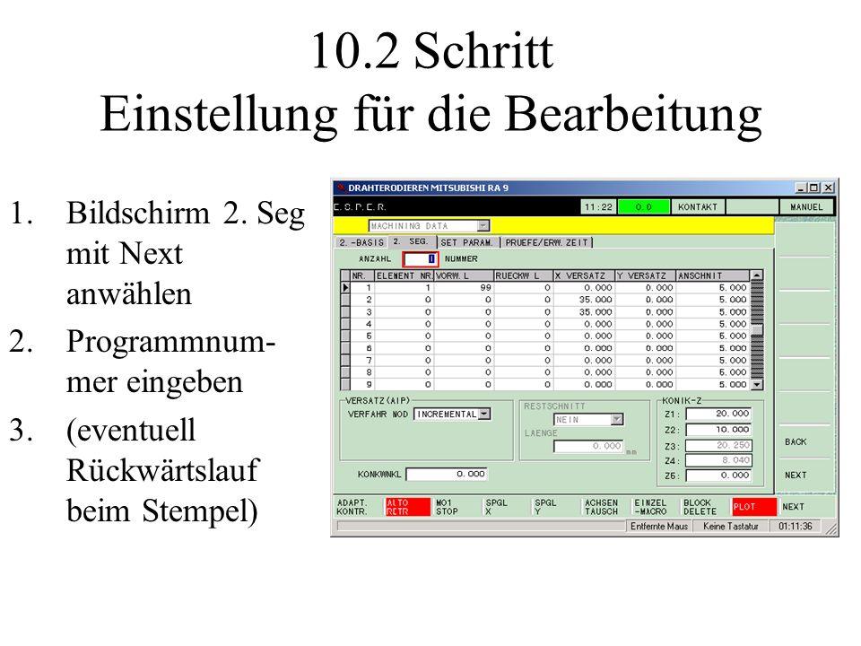 1.Bildschirm 2. Seg mit Next anwählen 2.Programmnum- mer eingeben 3.(eventuell Rückwärtslauf beim Stempel) 10.2 Schritt Einstellung für die Bearbeitun