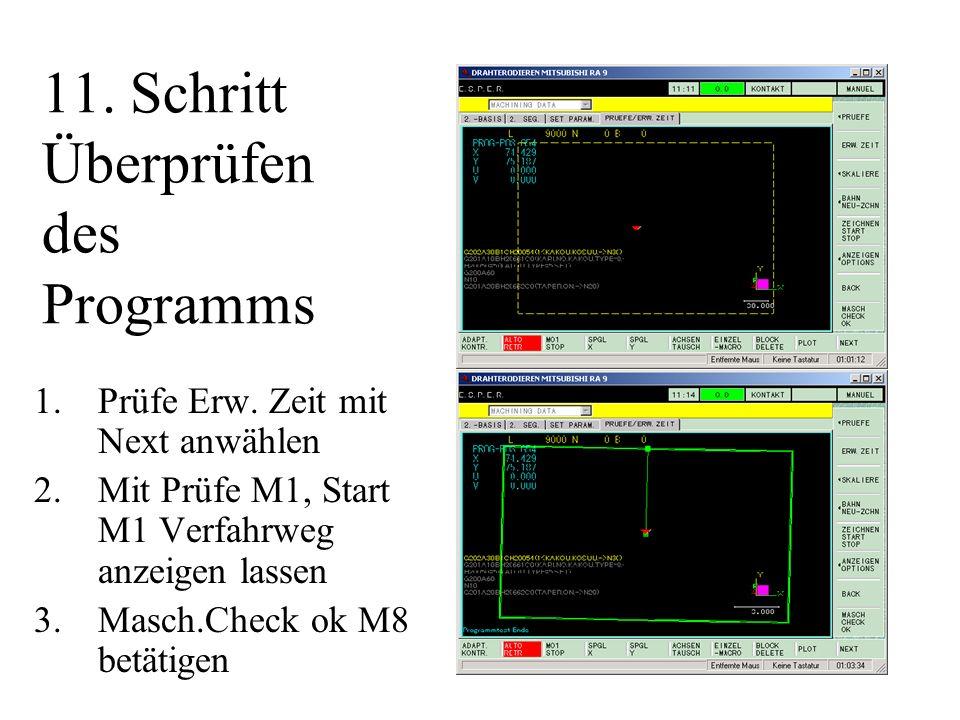11. Schritt Überprüfen des Programms 1.Prüfe Erw. Zeit mit Next anwählen 2.Mit Prüfe M1, Start M1 Verfahrweg anzeigen lassen 3.Masch.Check ok M8 betät