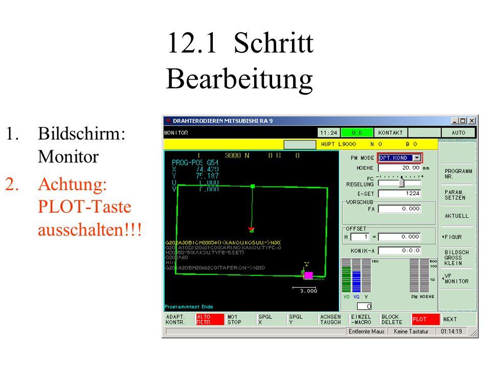 12.1 Schritt Bearbeitung 1.Bildschirm: Monitor 2.Achtung: PLOT-Taste ausschalten!!!