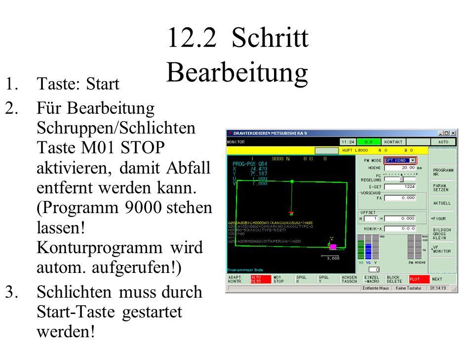 12.2 Schritt Bearbeitung 1.Taste: Start 2.Für Bearbeitung Schruppen/Schlichten Taste M01 STOP aktivieren, damit Abfall entfernt werden kann. (Programm