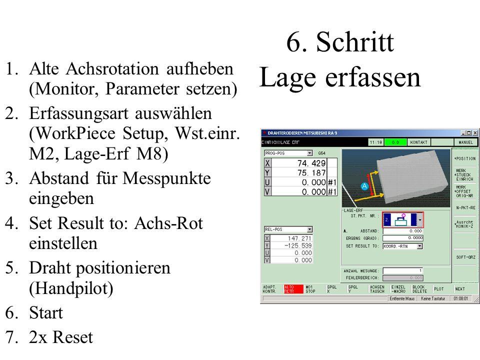 6. Schritt Lage erfassen 1.Alte Achsrotation aufheben (Monitor, Parameter setzen) 2.Erfassungsart auswählen (WorkPiece Setup, Wst.einr. M2, Lage-Erf M